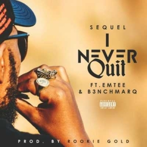 """Sequel - """"I Never Quit"""" ft. emTee & B3nchMarQ"""